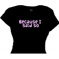 Because I Said So - Mommy T Shirt